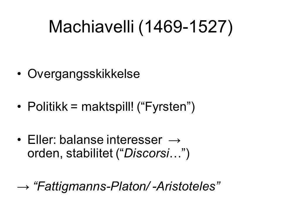 """Machiavelli (1469-1527) •Overgangsskikkelse •Politikk = maktspill! (""""Fyrsten"""") •Eller: balanse interesser → orden, stabilitet (""""Discorsi…"""") → """"Fattigm"""