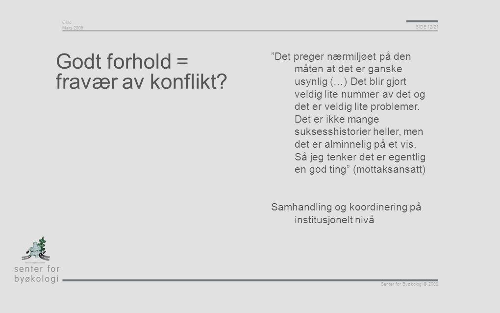 """Oslo Mars 2009 SIDE 12/21 Senter for Byøkologi © 2008 Godt forhold = fravær av konflikt? """"Det preger nærmiljøet på den måten at det er ganske usynlig"""