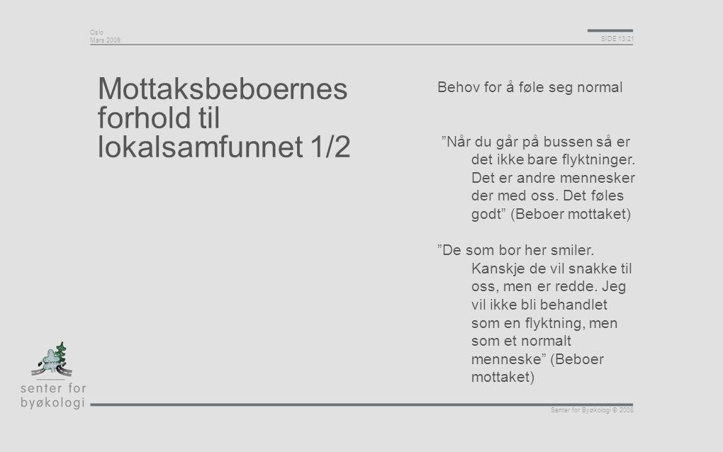 """Oslo Mars 2009 SIDE 13/21 Senter for Byøkologi © 2008 Mottaksbeboernes forhold til lokalsamfunnet 1/2 Behov for å føle seg normal """"Når du går på busse"""