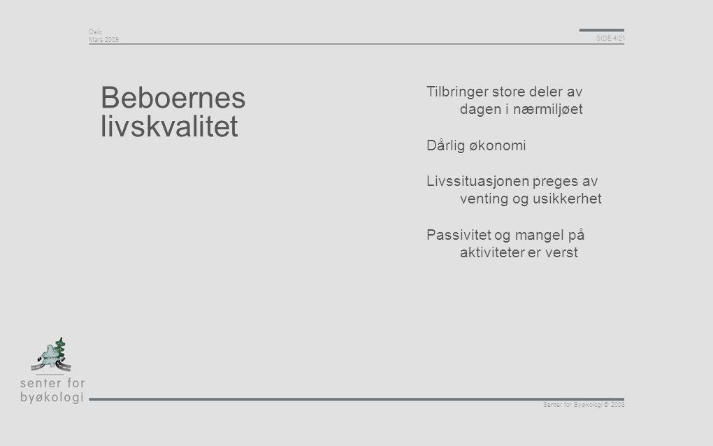 Oslo Mars 2009 SIDE 15/21 Senter for Byøkologi © 2008 Et godt forhold = relasjoner og kontakt Relasjoner og kontakt er nødvendig i tillegg til samhandling og koordinering på institusjonelt nivå ' Jeg tror at hvis det er noe som er en utfordring, så er det at det er for lite kontakt mellom beboere og de som bor i Ytre Arna ellers (Lokalbef.)