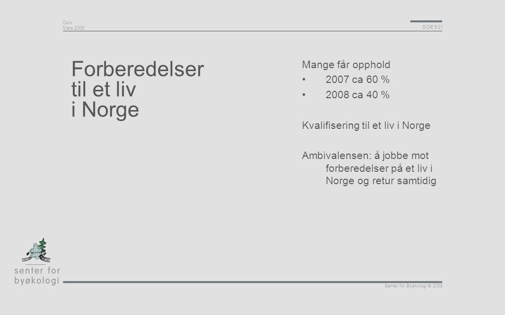 Oslo Mars 2009 SIDE 5/21 Senter for Byøkologi © 2008 Forberedelser til et liv i Norge Mange får opphold •2007 ca 60 % •2008 ca 40 % Kvalifisering til