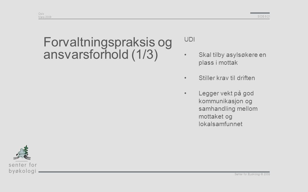 Oslo Mars 2009 SIDE 6/21 Senter for Byøkologi © 2008 Forvaltningspraksis og ansvarsforhold (1/3) UDI •Skal tilby asylsøkere en plass i mottak •Stiller