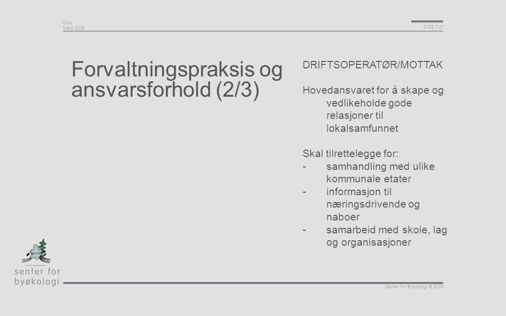 Oslo Mars 2009 SIDE 7/21 Senter for Byøkologi © 2008 Forvaltningspraksis og ansvarsforhold (2/3) DRIFTSOPERATØR/MOTTAK Hovedansvaret for å skape og ve