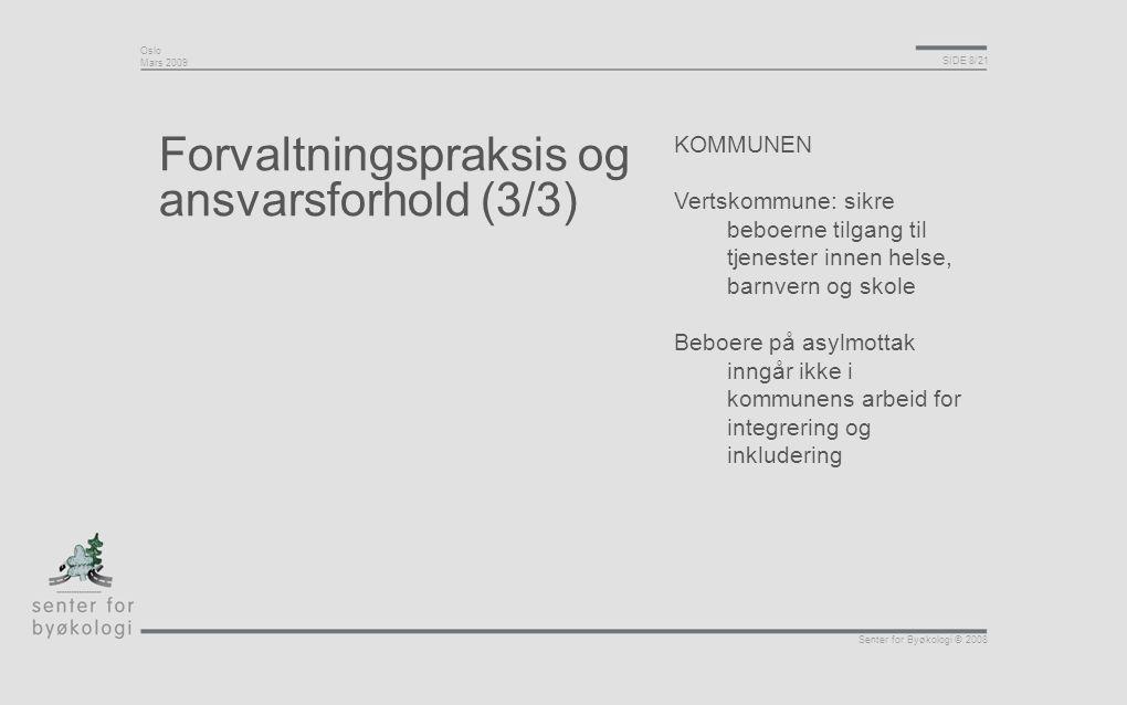 Oslo Mars 2009 SIDE 8/21 Senter for Byøkologi © 2008 Forvaltningspraksis og ansvarsforhold (3/3) KOMMUNEN Vertskommune: sikre beboerne tilgang til tje