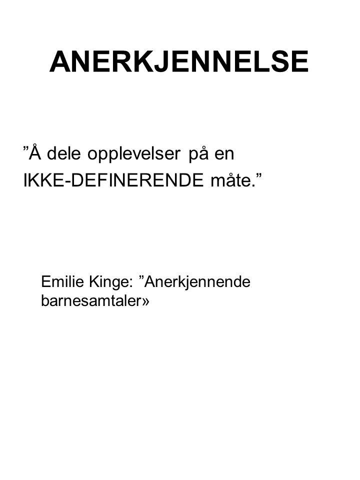 """ANERKJENNELSE """"Å dele opplevelser på en IKKE-DEFINERENDE måte."""" Emilie Kinge: """"Anerkjennende barnesamtaler»"""