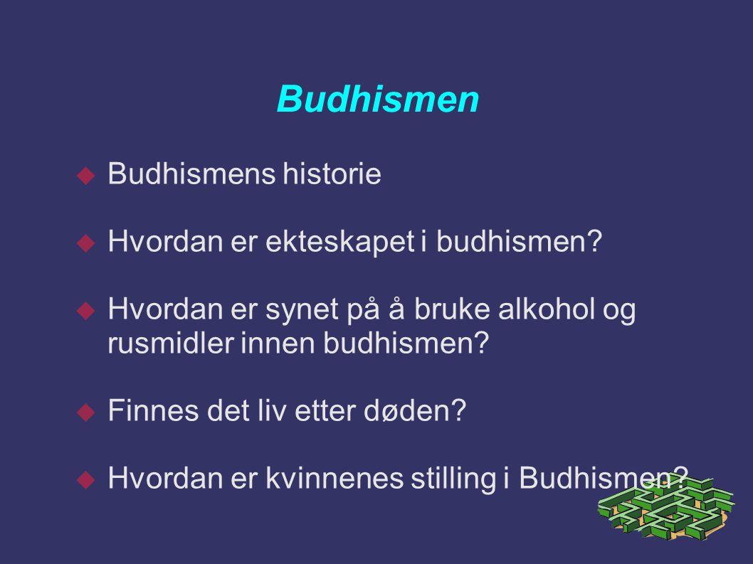 Budhismen  Budhismens historie  Hvordan er ekteskapet i budhismen?  Hvordan er synet på å bruke alkohol og rusmidler innen budhismen?  Finnes det