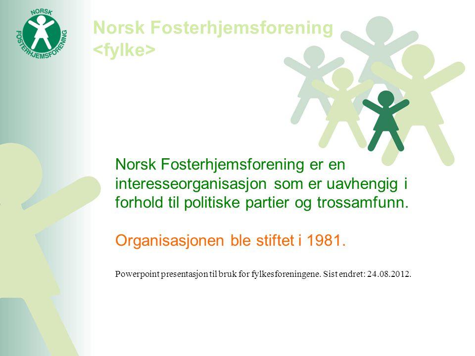 Norsk Fosterhjemsforening Norsk Fosterhjemsforening er en interesseorganisasjon som er uavhengig i forhold til politiske partier og trossamfunn. Organ