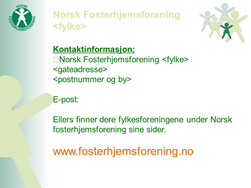 Norsk Fosterhjemsforening Kontaktinformasjon: Norsk Fosterhjemsforening E-post: Ellers finner dere fylkesforeningene under Norsk fosterhjemsforening s