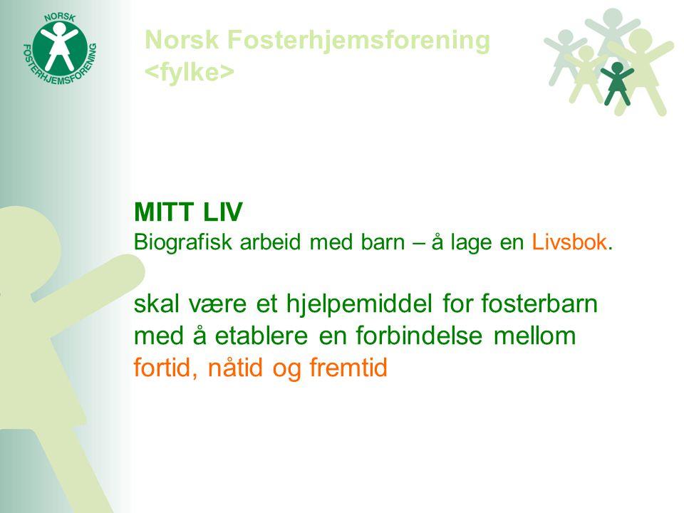 Norsk Fosterhjemsforening MITT LIV Biografisk arbeid med barn – å lage en Livsbok. skal være et hjelpemiddel for fosterbarn med å etablere en forbinde