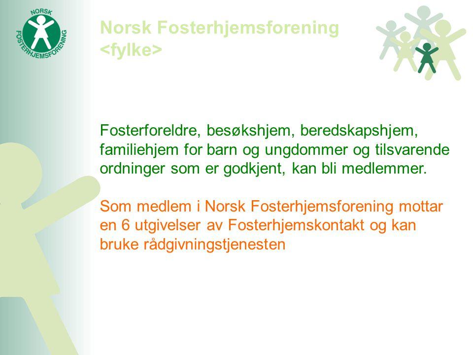 Norsk Fosterhjemsforening Fosterforeldre, besøkshjem, beredskapshjem, familiehjem for barn og ungdommer og tilsvarende ordninger som er godkjent, kan