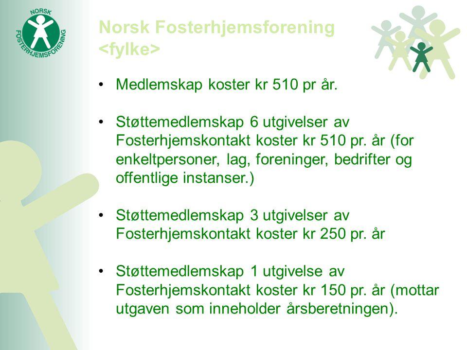 Norsk Fosterhjemsforening •Medlemskap koster kr 510 pr år. •Støttemedlemskap 6 utgivelser av Fosterhjemskontakt koster kr 510 pr. år (for enkeltperson
