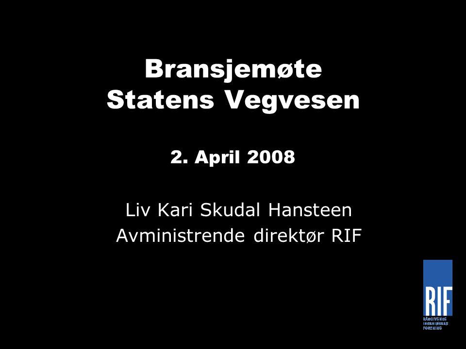 Bransjemøte Statens Vegvesen 2. April 2008 Liv Kari Skudal Hansteen Avministrende direktør RIF
