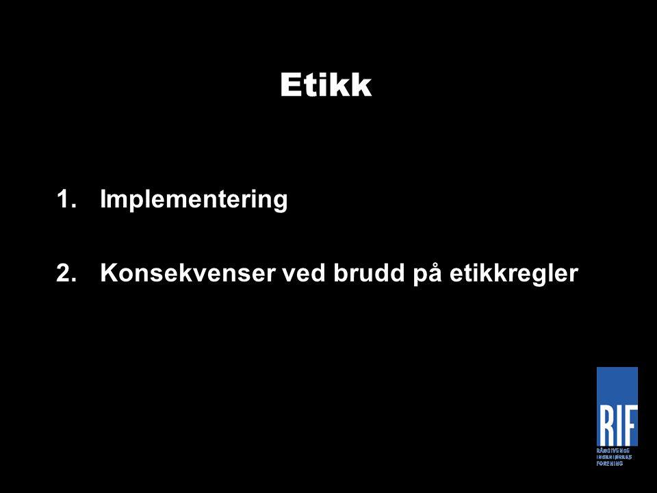 Etikk 1.Implementering 2.Konsekvenser ved brudd på etikkregler