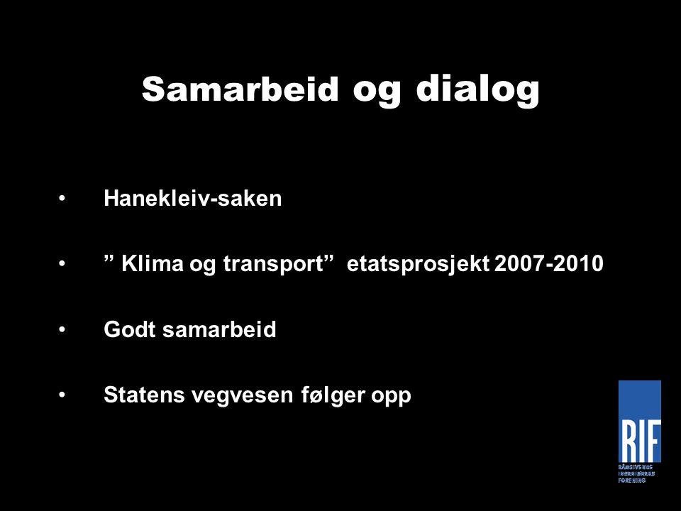 Samarbeid og dialog •Hanekleiv-saken • Klima og transport etatsprosjekt 2007-2010 •Godt samarbeid •Statens vegvesen følger opp