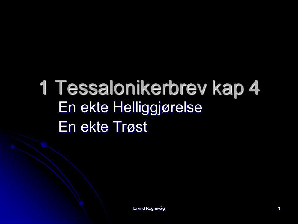 Eivind Rognsvåg 1 1 Tessalonikerbrev kap 4 En ekte Helliggjørelse En ekte Trøst