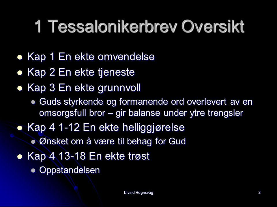 Eivind Rognsvåg3 Kap 4 1-12 En ekte helliggjørelse  Motivering – å leve til behag for Gud  Ultimativt eksempel: Jesus Joh 17:4 ...