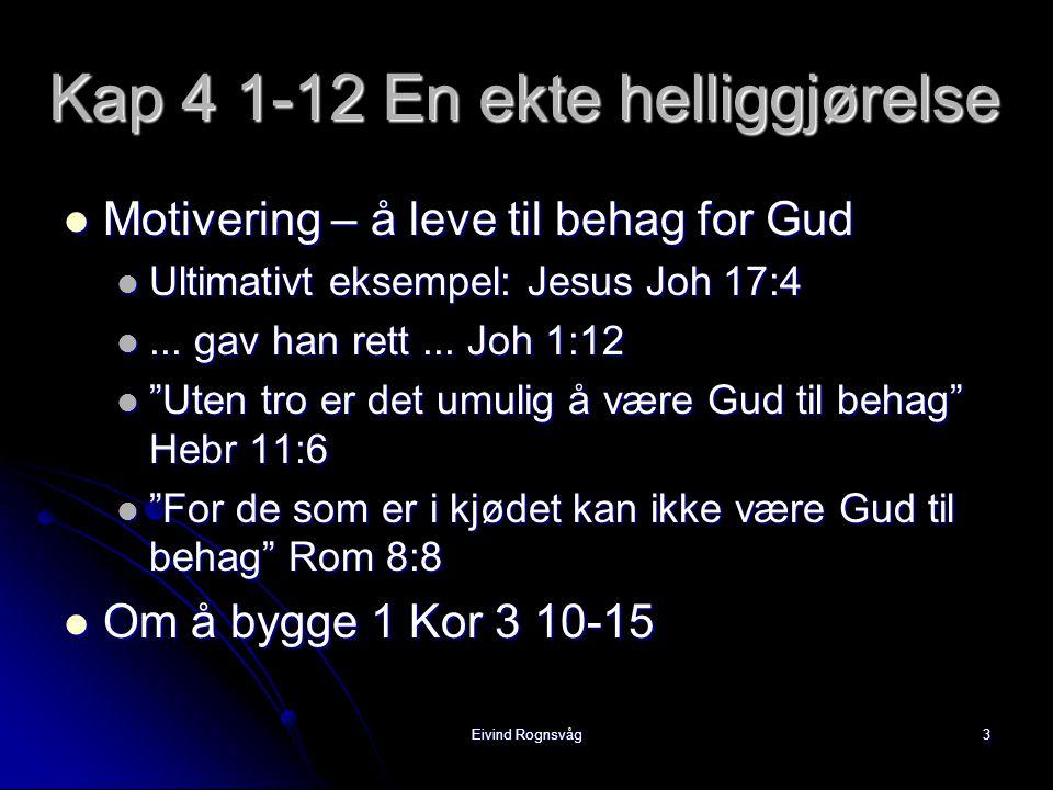 Eivind Rognsvåg4 V3 –7 Guds vilje – Deres Helliggjørelse  V3 Vanlig på den tiden med utsvevende liv.
