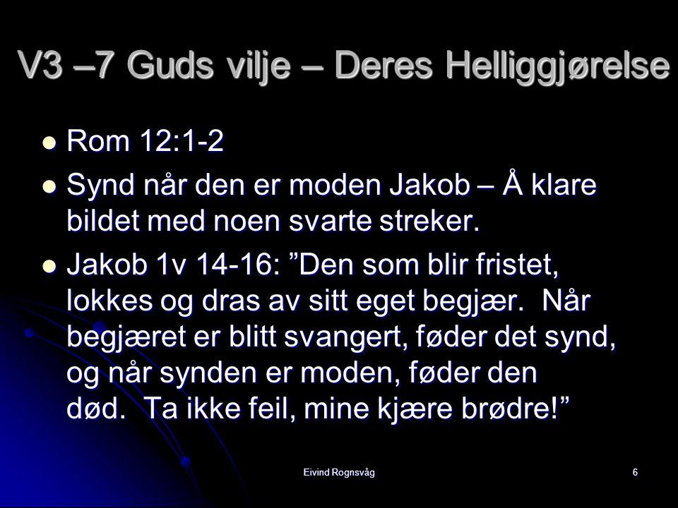 Eivind Rognsvåg6 V3 –7 Guds vilje – Deres Helliggjørelse  Rom 12:1-2  Synd når den er moden Jakob – Å klare bildet med noen svarte streker.