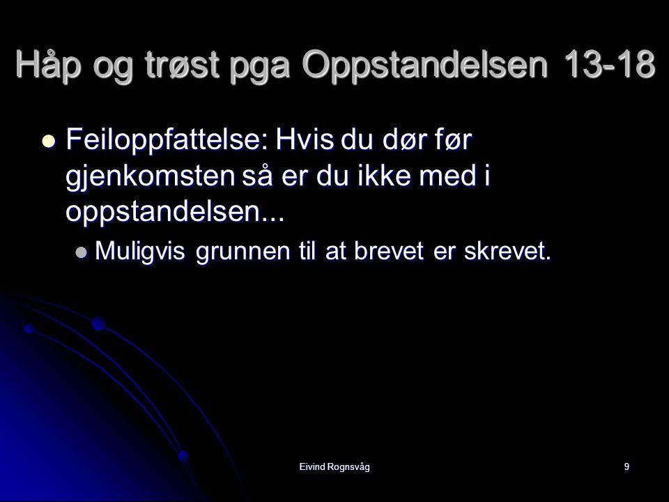 Eivind Rognsvåg10 Håp og trøst pga Oppstandelsen 13-18  Ikke uvitende – det gir håpløshet v13  Palawano hva skjer med de døde.
