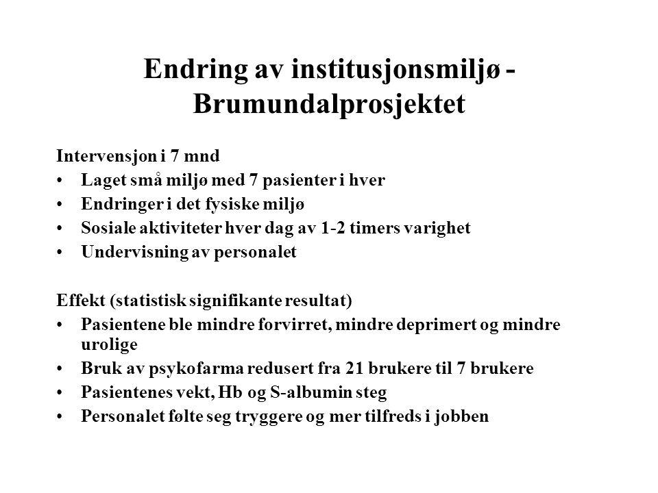 Endring av institusjonsmiljø - Brumundalprosjektet Intervensjon i 7 mnd •Laget små miljø med 7 pasienter i hver •Endringer i det fysiske miljø •Sosial
