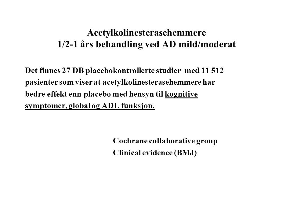 Acetylkolinesterasehemmere 1/2-1 års behandling ved AD mild/moderat Det finnes 27 DB placebokontrollerte studier med 11 512 pasienter som viser at ace