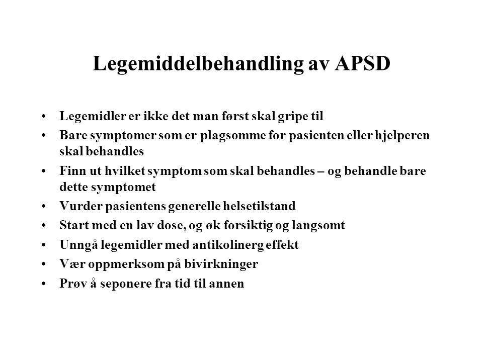 Legemiddelbehandling av APSD •Legemidler er ikke det man først skal gripe til •Bare symptomer som er plagsomme for pasienten eller hjelperen skal beha