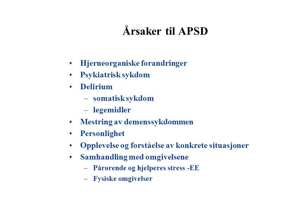Årsaker til APSD •Hjerneorganiske forandringer •Psykiatrisk sykdom •Delirium –somatisk sykdom –legemidler •Mestring av demenssykdommen •Personlighet •
