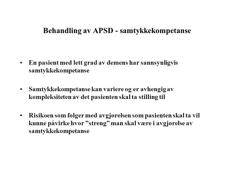 Behandling av APSD - samtykkekompetanse •En pasient med lett grad av demens har sannsynligvis samtykkekompetanse •Samtykkekompetanse kan variere og er