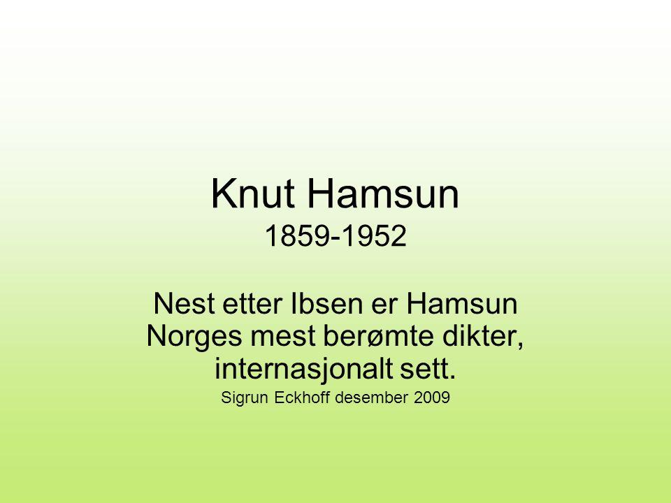 Knut Hamsun 1859-1952 Nest etter Ibsen er Hamsun Norges mest berømte dikter, internasjonalt sett.