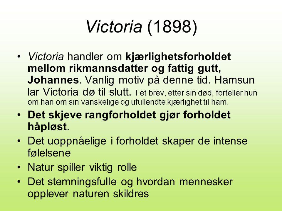 Victoria (1898) •Victoria handler om kjærlighetsforholdet mellom rikmannsdatter og fattig gutt, Johannes.