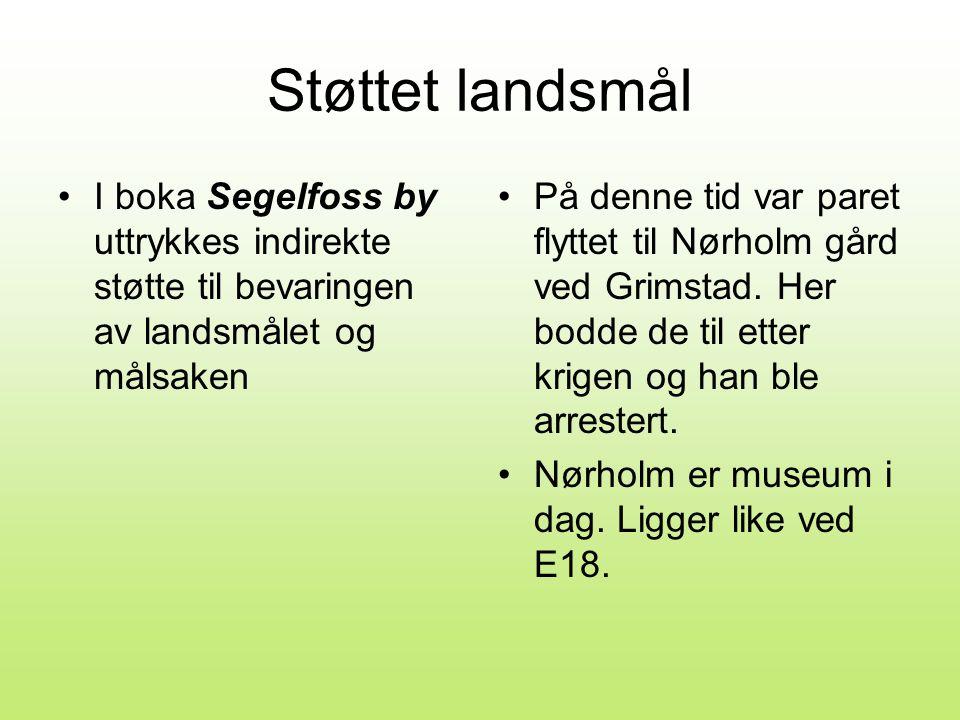 Støttet landsmål •I boka Segelfoss by uttrykkes indirekte støtte til bevaringen av landsmålet og målsaken •På denne tid var paret flyttet til Nørholm gård ved Grimstad.