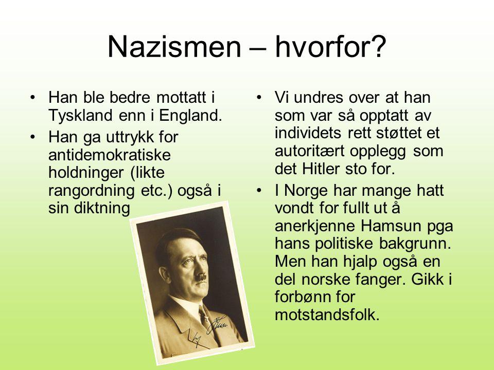 Nazismen – hvorfor.•Han ble bedre mottatt i Tyskland enn i England.