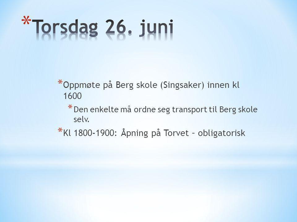 * Oppmøte på Berg skole (Singsaker) innen kl 1600 * Den enkelte må ordne seg transport til Berg skole selv. * Kl 1800-1900: Åpning på Torvet – obligat