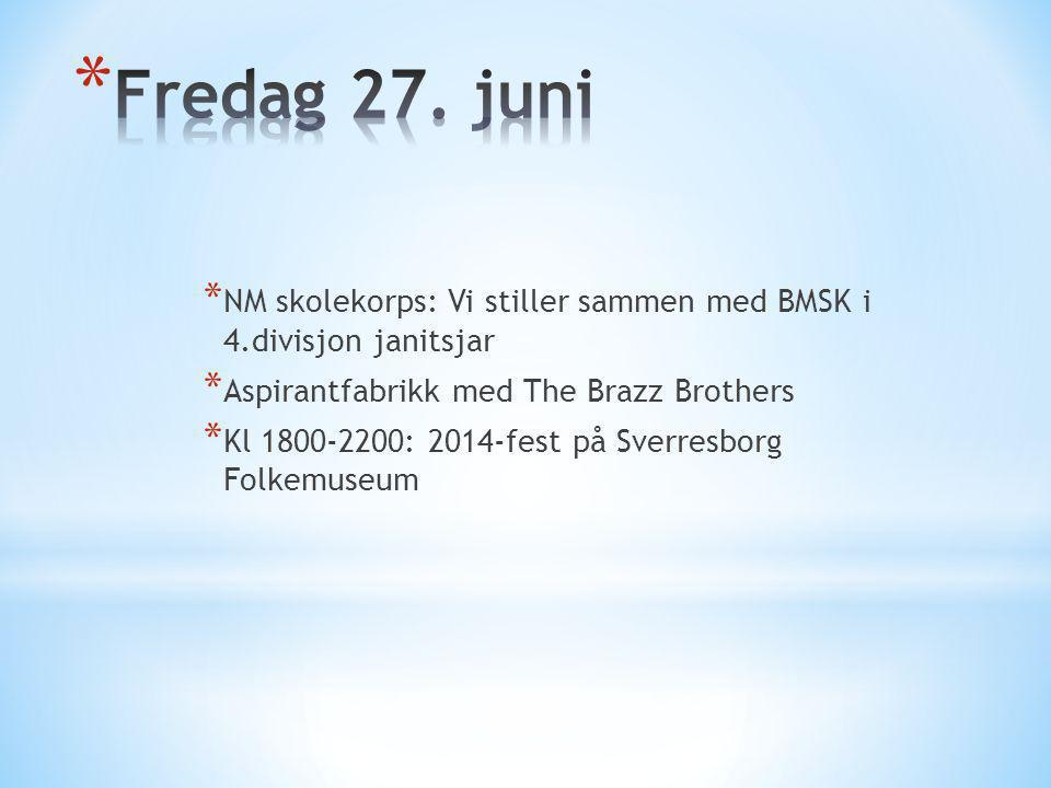 * NM skolekorps: Vi stiller sammen med BMSK i 4.divisjon janitsjar * Aspirantfabrikk med The Brazz Brothers * Kl 1800-2200: 2014-fest på Sverresborg F