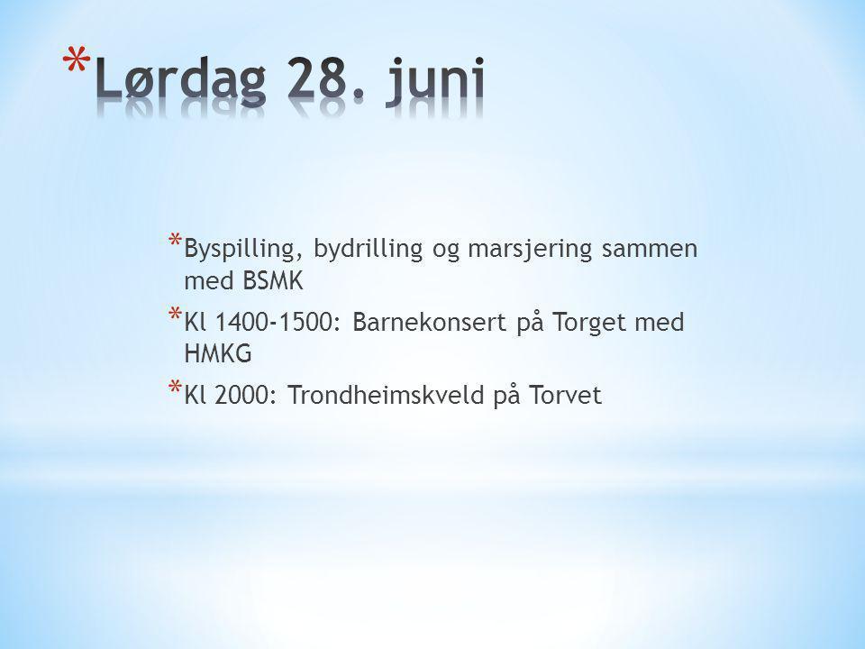 * Byspilling, bydrilling og marsjering sammen med BSMK * Kl 1400-1500: Barnekonsert på Torget med HMKG * Kl 2000: Trondheimskveld på Torvet