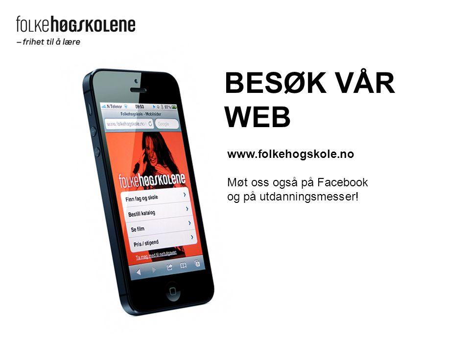 www.folkehogskole.no Møt oss også på Facebook og på utdanningsmesser! BESØK VÅR WEB