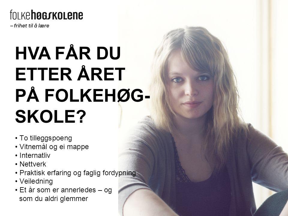 HVA FÅR DU ETTER ÅRET PÅ FOLKEHØG- SKOLE.