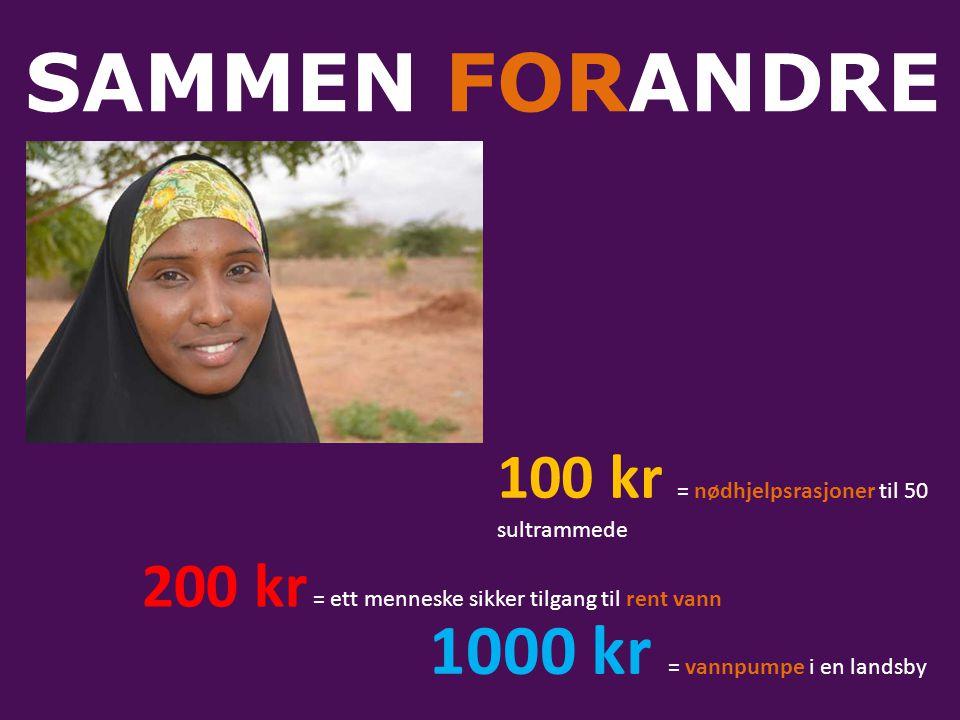 SAMMEN FORANDRE 100 kr = nødhjelpsrasjoner til 50 sultrammede 200 kr = ett menneske sikker tilgang til rent vann 1000 kr = vannpumpe i en landsby