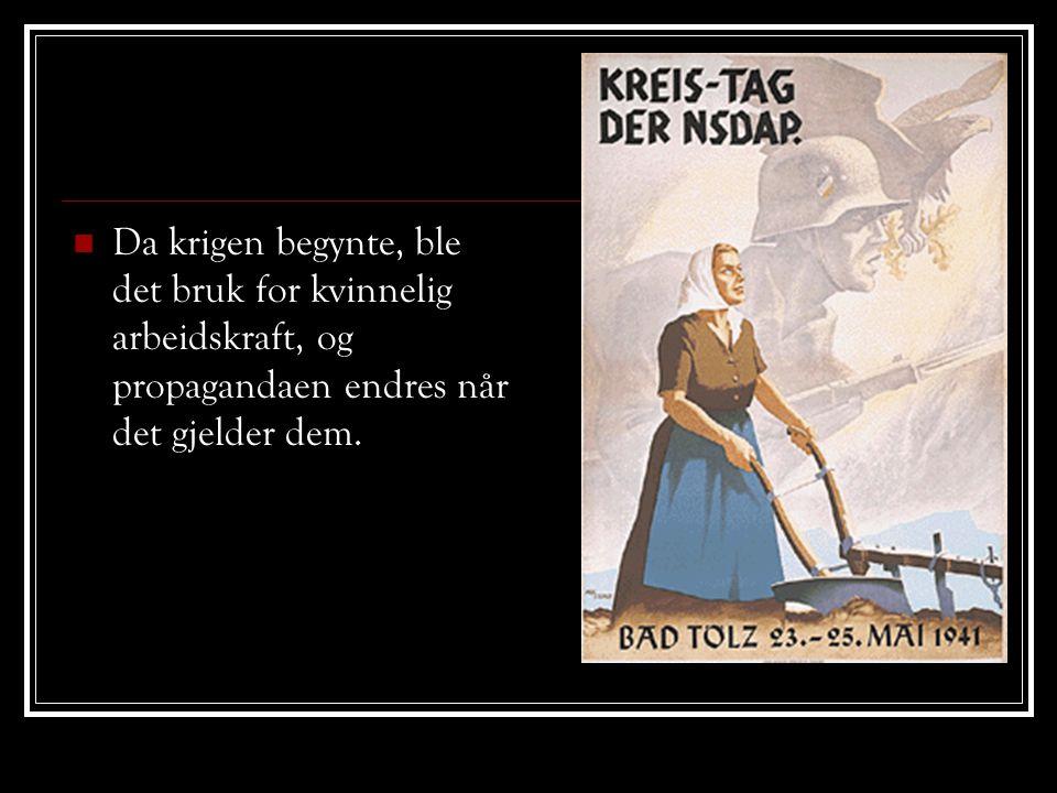  Da krigen begynte, ble det bruk for kvinnelig arbeidskraft, og propagandaen endres når det gjelder dem.