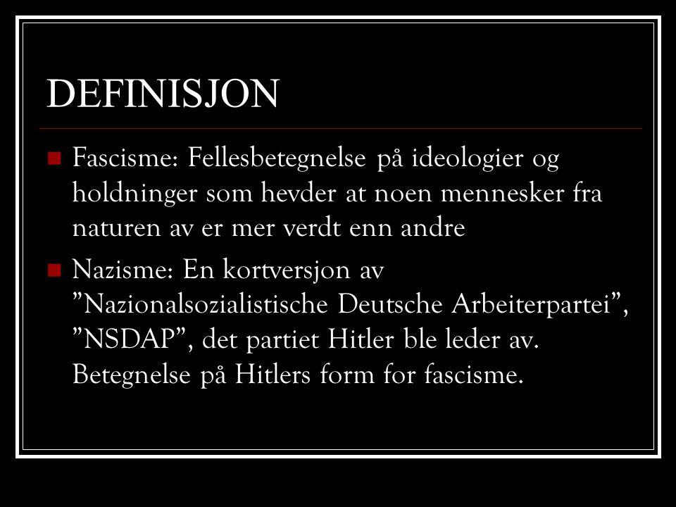 DEFINISJON  Fascisme: Fellesbetegnelse på ideologier og holdninger som hevder at noen mennesker fra naturen av er mer verdt enn andre  Nazisme: En k