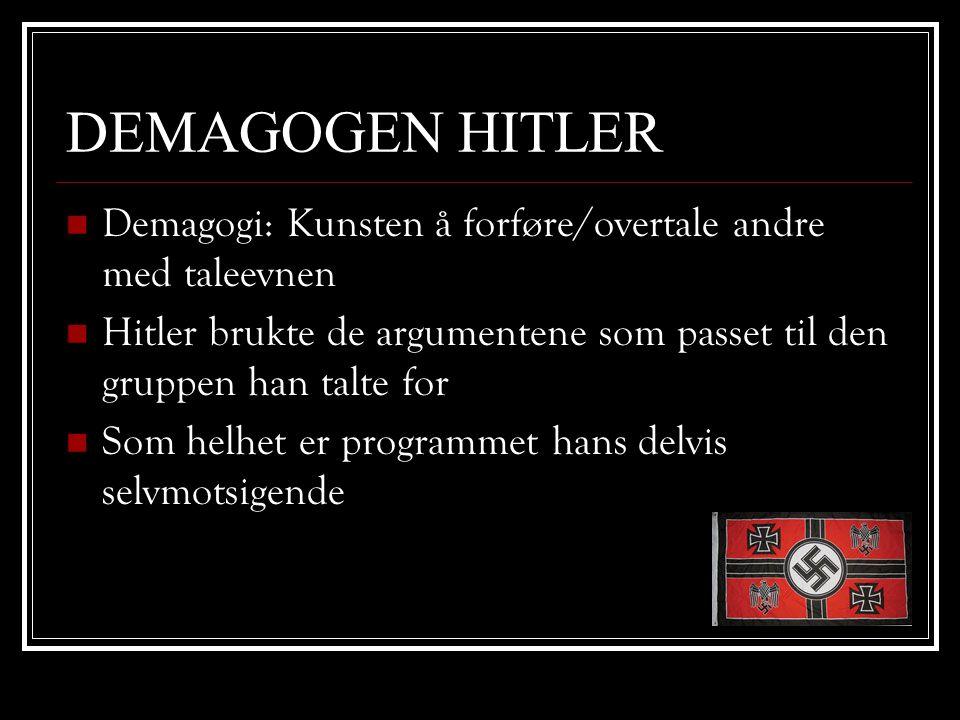 DEMAGOGEN HITLER  Demagogi: Kunsten å forføre/overtale andre med taleevnen  Hitler brukte de argumentene som passet til den gruppen han talte for 