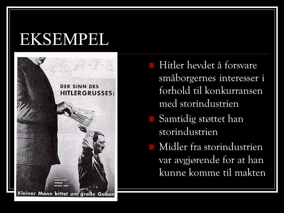 EKSEMPEL  Hitler hevdet å forsvare småborgernes interesser i forhold til konkurransen med storindustrien  Samtidig støttet han storindustrien  Midl