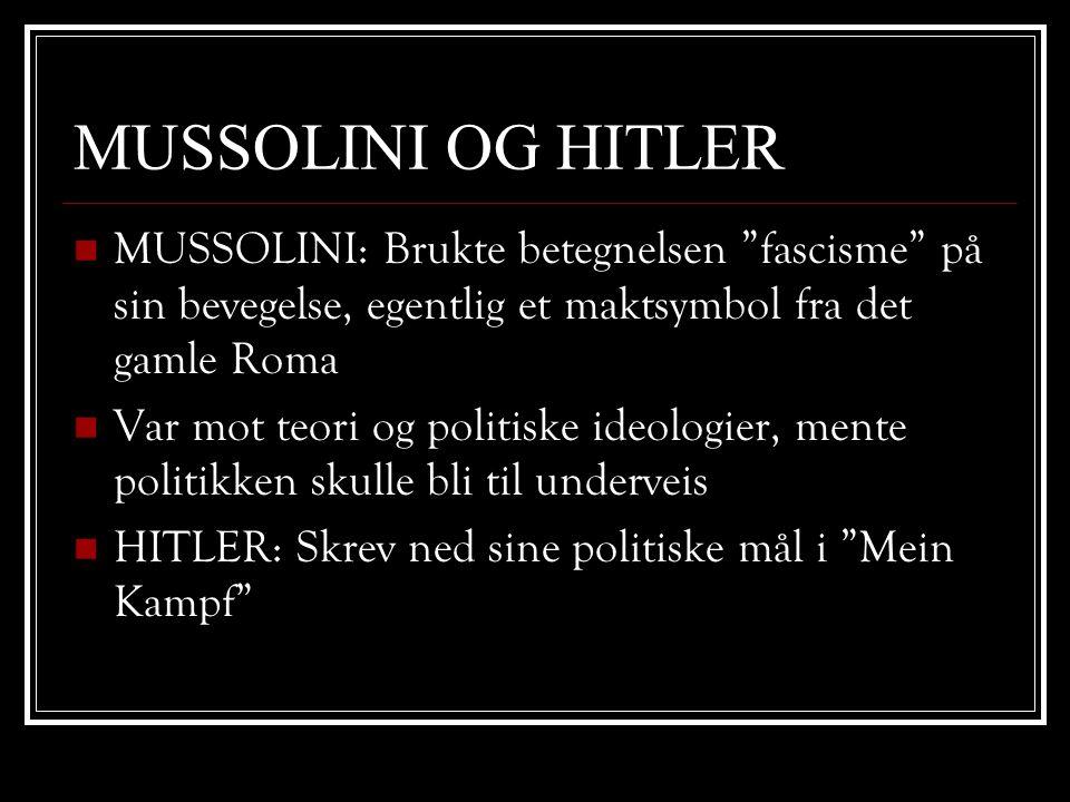 """MUSSOLINI OG HITLER  MUSSOLINI: Brukte betegnelsen """"fascisme"""" på sin bevegelse, egentlig et maktsymbol fra det gamle Roma  Var mot teori og politisk"""