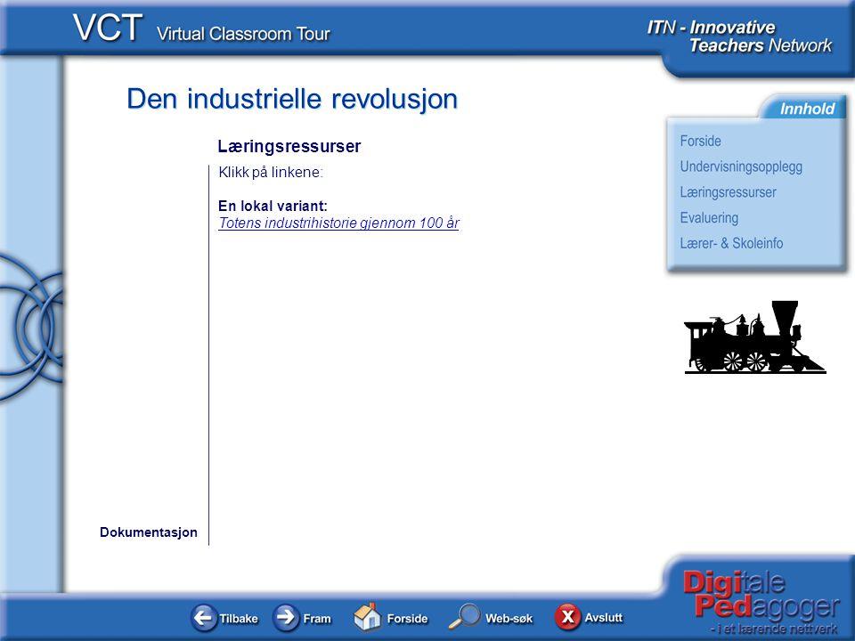 Den industrielle revolusjon Klikk på linkene: En lokal variant: Totens industrihistorie gjennom 100 år Dokumentasjon Læringsressurser