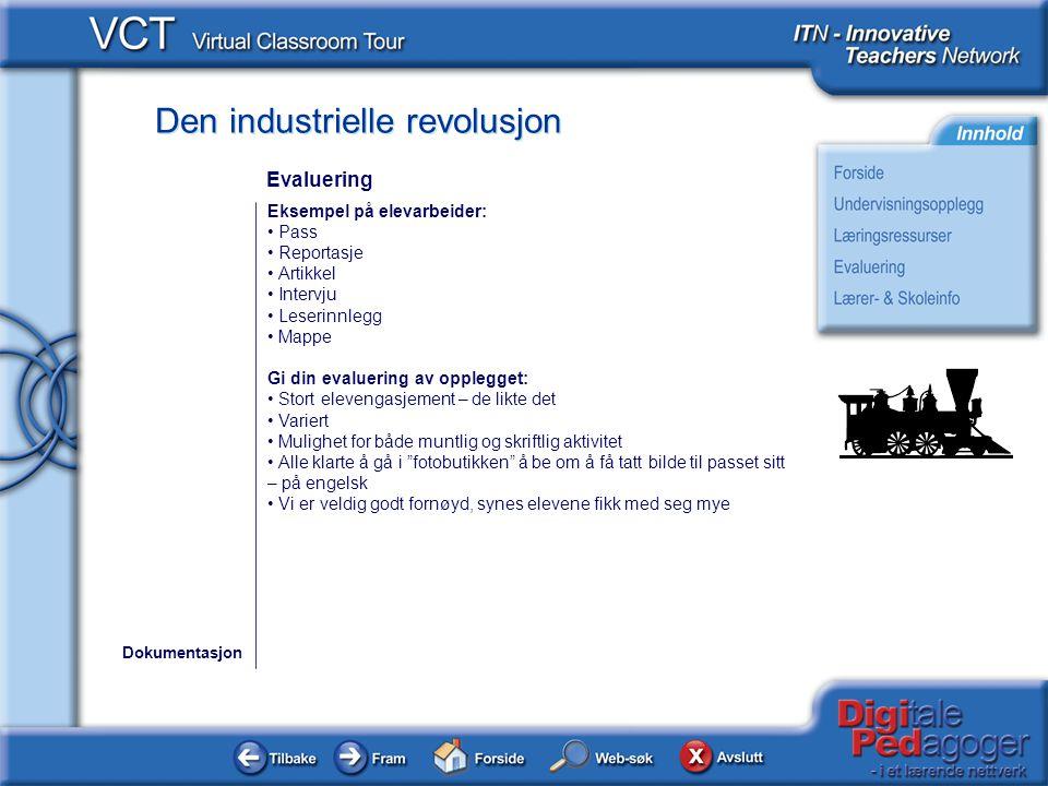 Den industrielle revolusjon Eksempel på elevarbeider: • Pass • Reportasje • Artikkel • Intervju • Leserinnlegg • Mappe Gi din evaluering av opplegget: