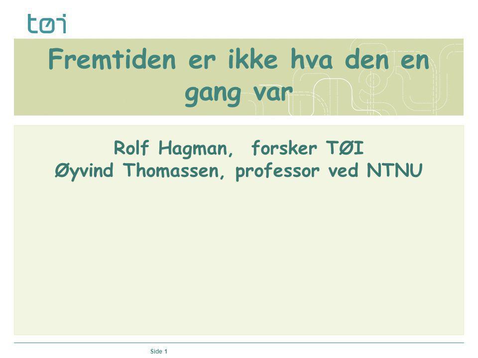 Side 1 Fremtiden er ikke hva den en gang var Rolf Hagman, forsker TØI Øyvind Thomassen, professor ved NTNU