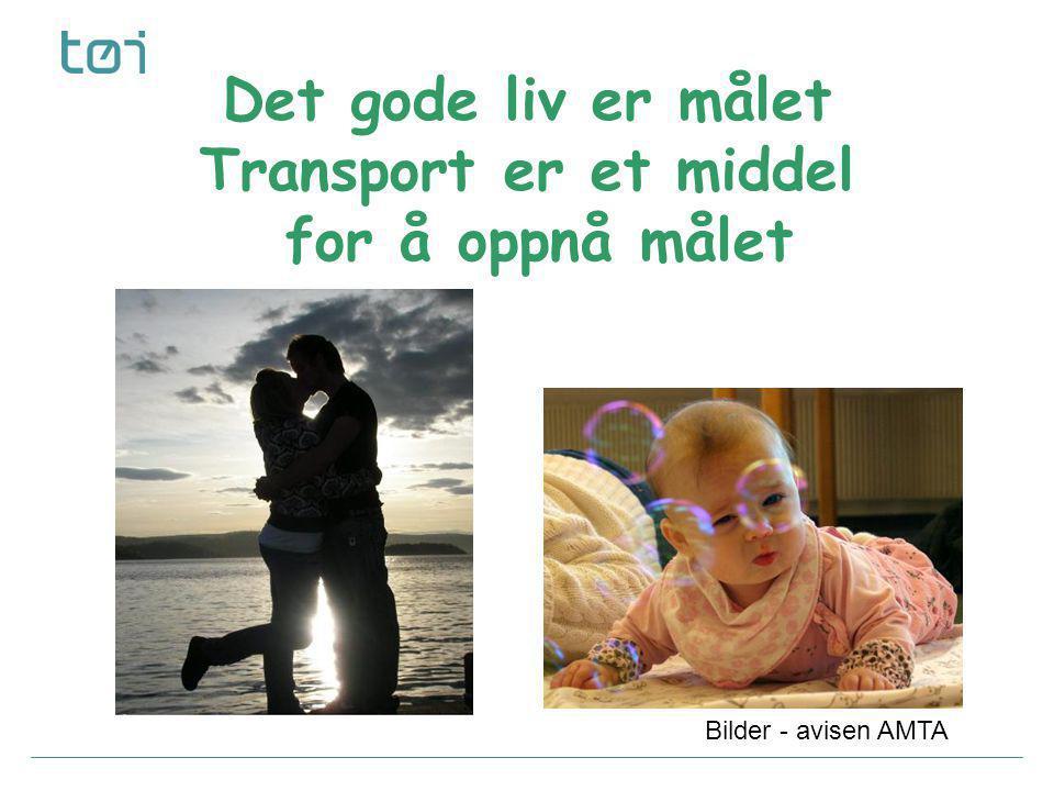 Det gode liv er målet Transport er et middel for å oppnå målet Bilder - avisen AMTA