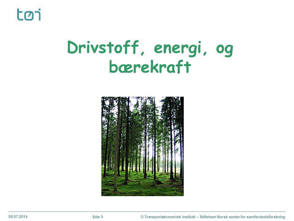 06.07.2014 © Transportøkonomisk institutt – Stiftelsen Norsk senter for samferdselsforskningSide 9 Drivstoff, energi, og bærekraft