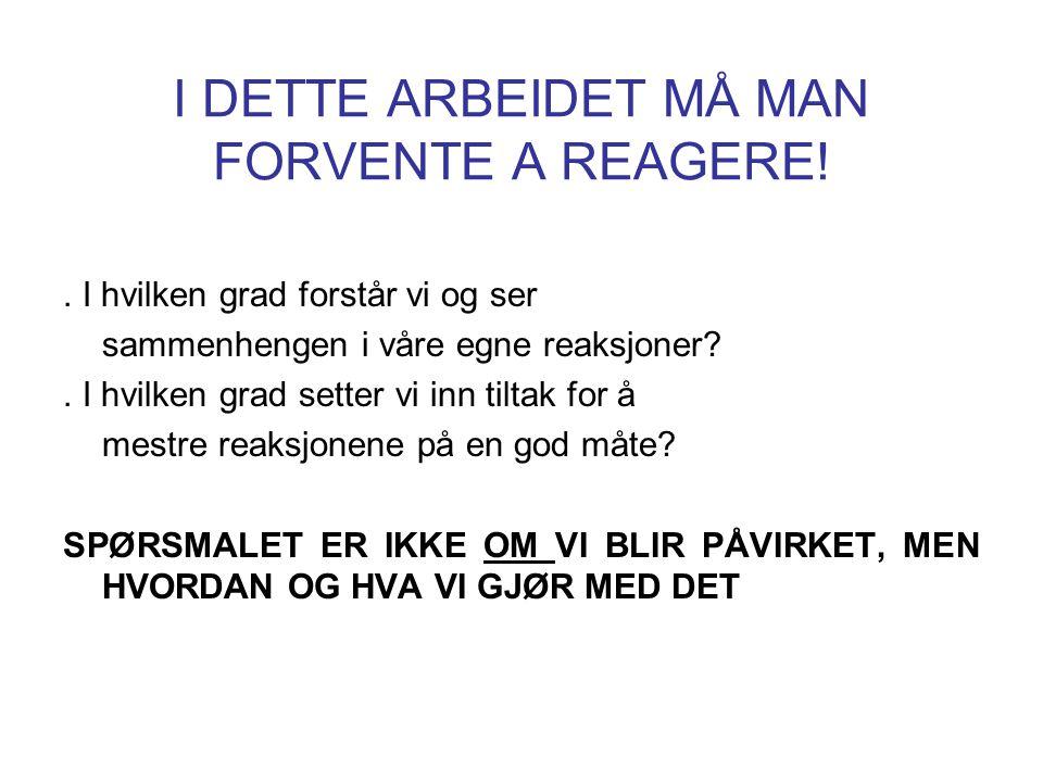 I DETTE ARBEIDET MÅ MAN FORVENTE A REAGERE!.