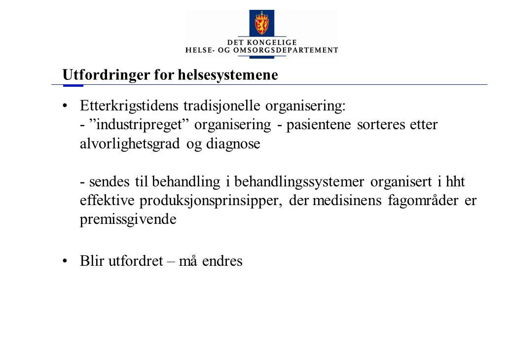 """Utfordringer for helsesystemene •Etterkrigstidens tradisjonelle organisering: - """"industripreget"""" organisering - pasientene sorteres etter alvorlighets"""